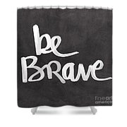 Be Brave Shower Curtain by Linda Woods