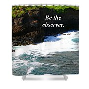 Be The Observer Shower Curtain