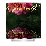 Be True To Yourself Rose Reflection Shower Curtain