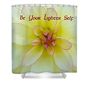 Be Your Lighter Self - Motivation - Inspiration Shower Curtain