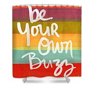 Be Your Own Buzz Shower Curtain