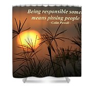 Being Responsible  Shower Curtain