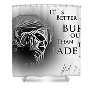Better To Burn Out Shower Curtain