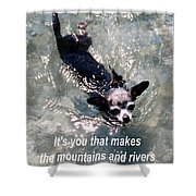 Black Chihuahua Dog Its You That Makes The Mountains And Rivers More Beautiful. Shower Curtain