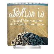 Bliss Is Sand Between My Toes And The Sunburn On My Nose Shower Curtain