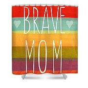 Brave Mom - Colorful Greeting Card Shower Curtain
