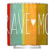 Brave Mom Shower Curtain by Linda Woods