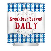 Breakfast Served Daily Shower Curtain