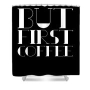 But First Coffee Poster 1 Shower Curtain