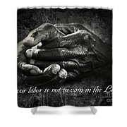 Bw Labor Not In Vain Hands Shower Curtain