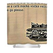 Cafe Mocha Vodka Valium Shower Curtain