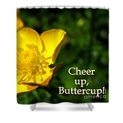 Cheer Up Buttercup Shower Curtain