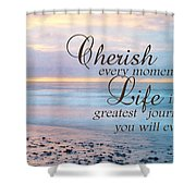 Cherish Life Shower Curtain by Lori Deiter