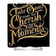 Cherish The Moments Shower Curtain