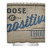 Choose A Positive Thought Shower Curtain by Scott Norris