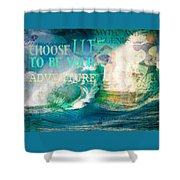 Choose Life To Be Your Adventure Shower Curtain