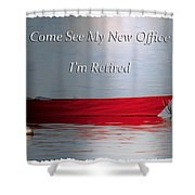 Come See My New Office I'm Retired Shower Curtain