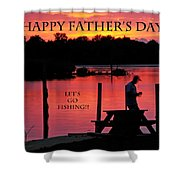 Dad Happy Father's Day  Lets Go Fishing  Shower Curtain