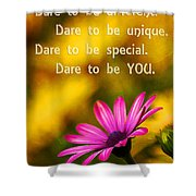 Dare To Be You Shower Curtain