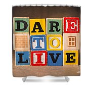 Dare To Live Shower Curtain