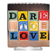Dare To Love Shower Curtain