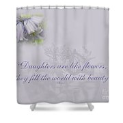 Daughters Are Like Flowers Shower Curtain