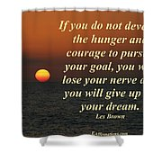 Develop The Hunger And Courage Shower Curtain