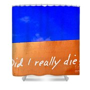 Did I Really Die Shower Curtain