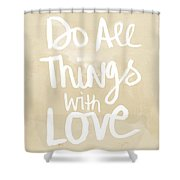 Do All Things With Love- Inspirational Art Shower Curtain by Linda Woods