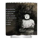Do Not Dwell In The Past Shower Curtain by Bill Cannon