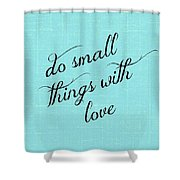 Do Small Things With Love Shower Curtain