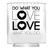 Do What You Love What You Do 4 Shower Curtain