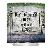 Don't Be Caught Dead Shower Curtain