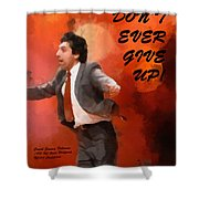 Don't Ever Give Up Shower Curtain