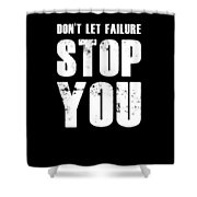 Don't Let Failure Stop You 1 Shower Curtain