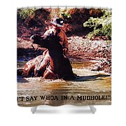 Don't Say Whoa In A Mudhole Shower Curtain