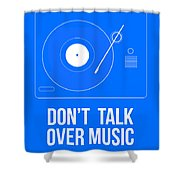 Don't Talk Over Music Poster Shower Curtain
