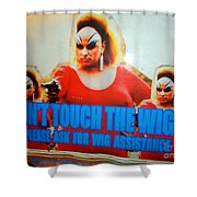 Dont Touch The Wigs Shower Curtain