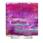 Dream In Bright Colors Shower Curtain by Jocelyn Friis