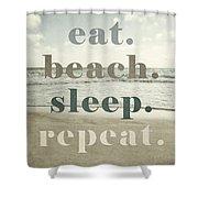 Eat. Beach. Sleep. Repeat. Beach Typography Shower Curtain