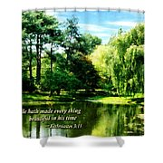 Ecclesiastes 3 11 He Hath Made Everything Beautiful Shower Curtain by Susan Savad
