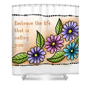 Embrace The Life Shower Curtain