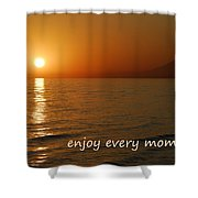Enjoy Every Moment... Shower Curtain