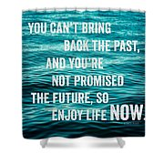 Enjoy Life Now Shower Curtain by Lisa Russo