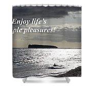 Enjoy Life's Simple Pleasures Shower Curtain