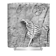 Enjoy The Small Things.. Shower Curtain