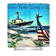 Eternal Father Strong To Save... Shower Curtain