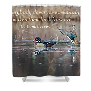 Everybody Deserves Somebody Shower Curtain