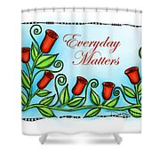 Everyday Matters Shower Curtain