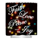 Faith Love Peace Joy Shower Curtain